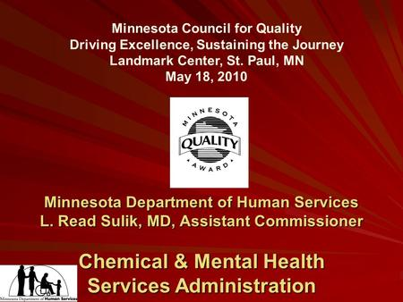 Minnesota Council for Quality Driving Excellence, Sustaining the Journey Landmark Center, St. Paul, MN May 18, 2010 Minnesota Department of Human Services.