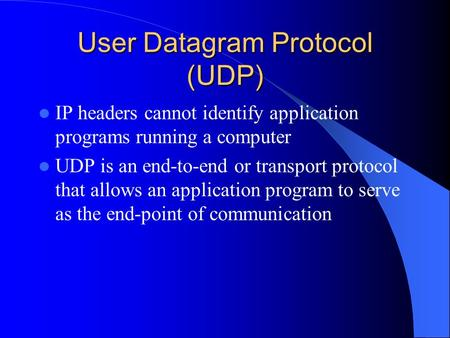 User Datagram Protocol (UDP) IP headers cannot identify application programs running a computer UDP is an end-to-end or transport protocol that allows.