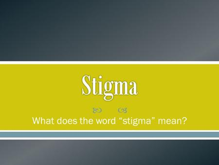 " What does the word ""stigma"" mean?. - A distinguishing mark or characteristic that is seen as negative by society. - A mark or sign of disgrace - An."