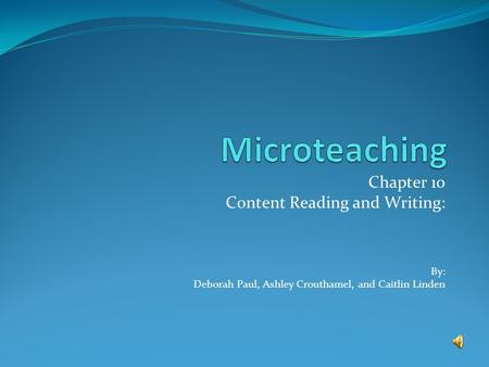 Chapter 10 Content Reading and Writing: By: Deborah Paul, Ashley Crouthamel, and Caitlin Linden.