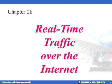 HANNAM UNIVERSITY  1 Chapter 28 Real-Time Traffic over the Internet.