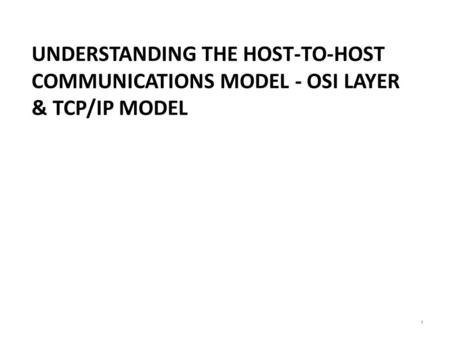 UNDERSTANDING THE HOST-TO-HOST COMMUNICATIONS MODEL - OSI LAYER & TCP/IP MODEL 1.