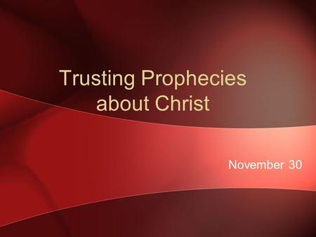 Trusting Prophecies about Christ November 30. Think About It … After the success of the American Revolution, a lot of patriots wanted George Washington.