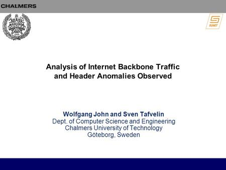 Analysis of Internet Backbone Traffic and Header Anomalies Observed Wolfgang John and Sven Tafvelin Dept. of Computer Science and Engineering Chalmers.