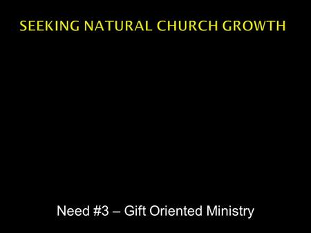 "Need #3 – Gift Oriented Ministry.  What do we mean by ""ministry""?  Who is a minister?  What should we each be doing?"