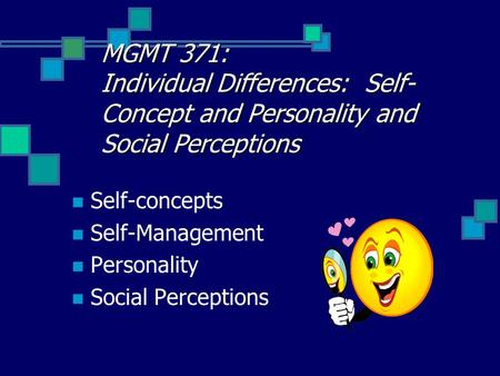 MGMT 371: Individual Differences: Self-Concept and Personality and Social Perceptions Self-concepts Self-Management Personality Social Perceptions.