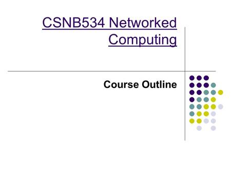 CSNB534 Networked Computing Course Outline. Some Details.. Lecturer:Asma Shakil Room:BW-3-C48 Phone:2387 Web:
