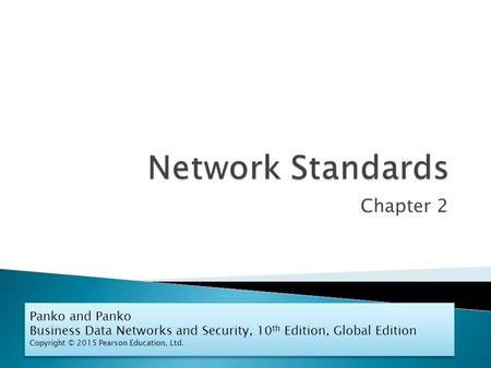 Chapter 2 Panko and Panko Business Data Networks and Security, 10 th Edition, Global Edition Copyright © 2015 Pearson Education, Ltd. Panko and Panko Business.