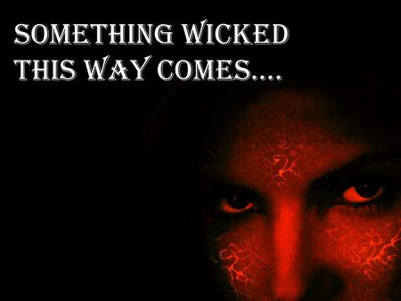 Something wicked this way comes….. MACBETH Power has a price… Paid in blood.