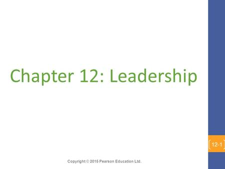 Copyright © 2015 Pearson Education Ltd. Chapter 12: Leadership 12-1.