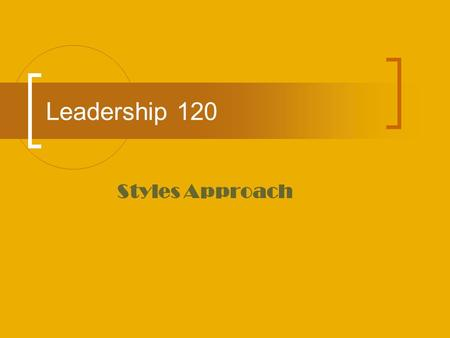 Leadership 120 Styles Approach. General Theory Emphasizes the behavior of the leader Focuses on what leaders do and how they act (rather than who they.