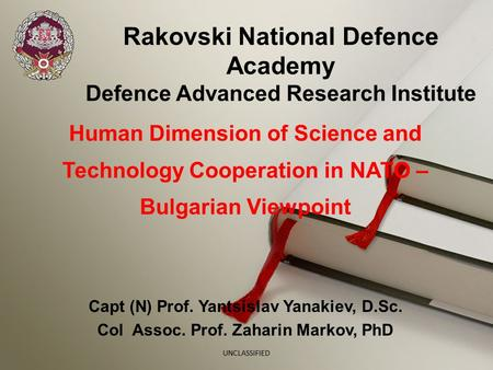 Rakovski National Defence Academy Defence Advanced Research Institute Human Dimension of Science and Technology Cooperation in NATO – Bulgarian Viewpoint.