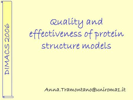 DIMACS 2006 Quality and effectiveness of protein structure models.
