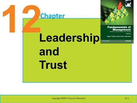 12 Chapter Leadership and Trust Copyright ©2013 Pearson Education12-1.