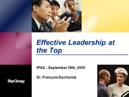Effective Leadership at the Top IPAC - September 29th, 2005 Dr. François Ducharme.