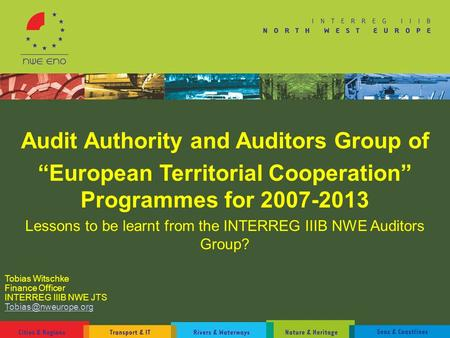 "Audit Authority and Auditors Group of ""European Territorial Cooperation"" Programmes for 2007-2013 Lessons to be learnt from the INTERREG IIIB NWE Auditors."