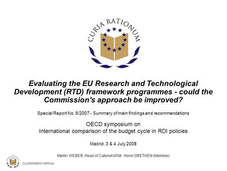 CLU000202EN01-08PP.ppt Evaluating the EU Research and Technological Development (RTD) framework programmes - could the Commission's approach be improved?