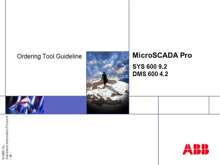 © ABB Oy, Substation Automation Products - 1 - MicroSCADA Pro SYS 600 9.2 DMS 600 4.2 Ordering Tool Guideline.