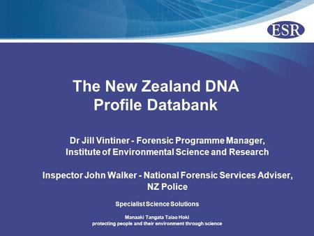 Manaaki Tangata Taiao Hoki protecting people and their environment through science Specialist Science Solutions The New Zealand DNA Profile Databank Dr.