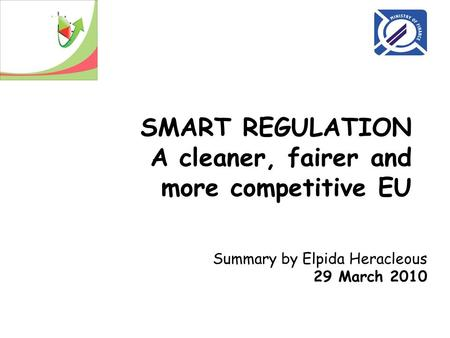 SMART REGULATION A cleaner, fairer and more competitive EU Summary by Elpida Heracleous 29 March 2010.