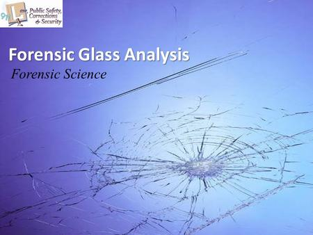 Forensic Glass Analysis Forensic Science. Copyright and Terms of Service Copyright © Texas Education Agency, 2011. These materials are copyrighted © and.
