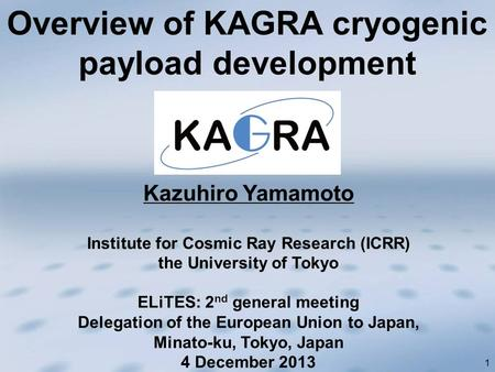 1 Kazuhiro Yamamoto Institute for Cosmic Ray Research (ICRR) the University of Tokyo ELiTES: 2 nd general meeting Delegation of the European Union to Japan,