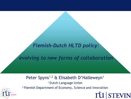 Flemish-Dutch HLTD policy: evolving to new forms of collaboration Peter Spyns 1,2 & Elisabeth D'Halleweyn 1 1 Dutch Language Union 2 Flemish Department.