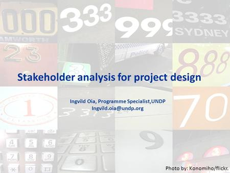 Stakeholder analysis for project design Ingvild Oia, Programme Specialist,UNDP Photo by: Konomiho/flickr.