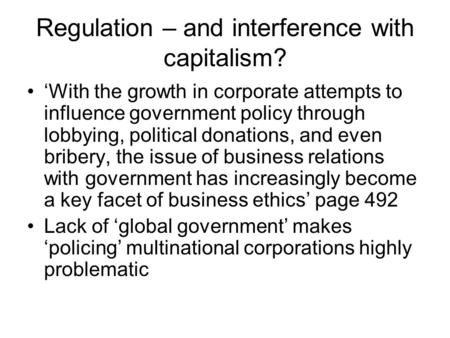 Regulation – and interference with capitalism? 'With the growth in corporate attempts to influence government policy through lobbying, political donations,