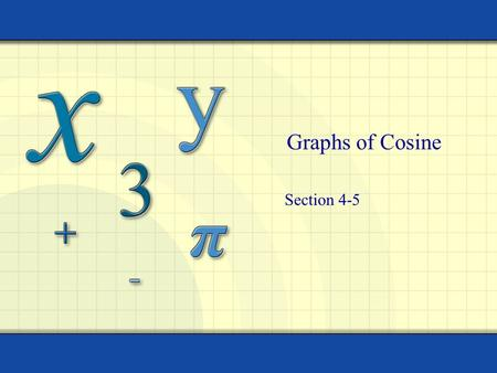 Graphs of Cosine Section 4-5. 2 Objectives I can determine all key values for 6 trig functions I can graph cosine functions I can determine amplitude,