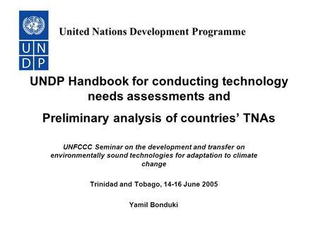 UNDP Handbook for conducting technology needs assessments and Preliminary analysis of countries' TNAs UNFCCC Seminar on the development and transfer on.