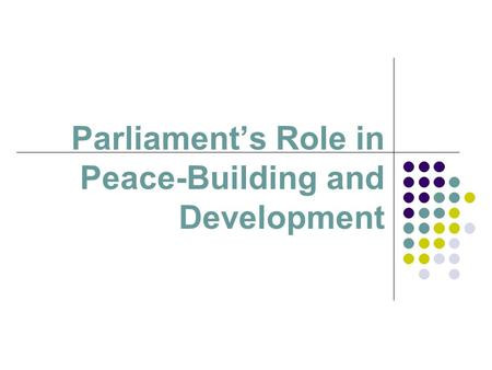 Parliament's Role in Peace-Building and Development.