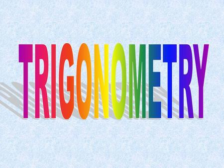 Q : What is trigonometry? A: Trigonometry is the study of how the sides and angles of a triangle are related to each other. Q: WHAT? That's all? A: Yes,