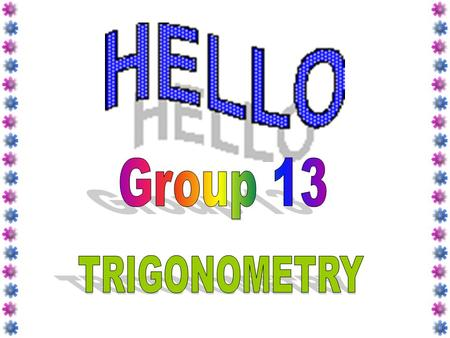 TRIGONOMETRY II Learning Objectives : Understanding and use the concept of the values of sin θ, kos θ and tan θ (0°≤ θ ≤ 360°) to solve problems.