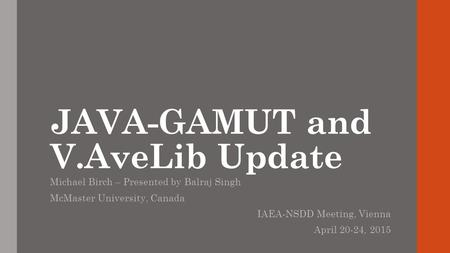 JAVA-GAMUT and V.AveLib Update Michael Birch – Presented by Balraj Singh McMaster University, Canada IAEA-NSDD Meeting, Vienna April 20-24, 2015.