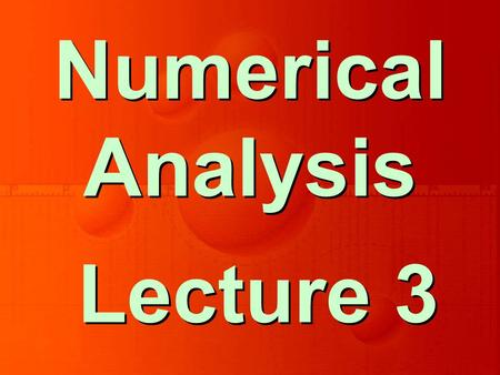 Lecture 3 Numerical Analysis. Solution of Non-Linear Equations Chapter 2.