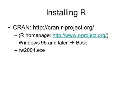 Installing R CRAN:  –(R homepage:  –Windows 95 and later  Base –rw2001.exe.