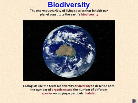 Ecologists use the term biodiversity or diversity to describe both the number of organisms and the number of different species occupying a particular habitat.