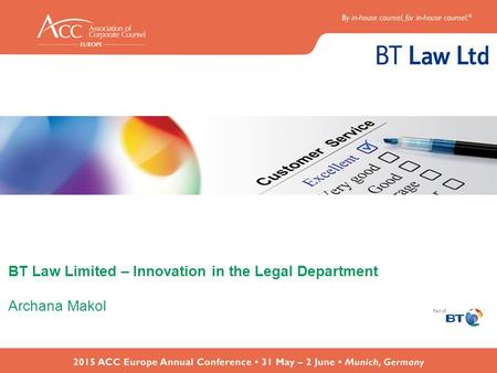 BT Law Limited – Innovation in the Legal Department Archana Makol.