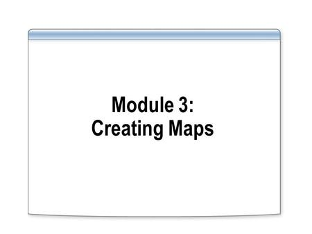 Module 3: Creating Maps. Overview Lesson 1: Creating a BizTalk Map Lesson 2: Configuring Basic Functoids Lesson 3: Configuring Advanced Functoids.