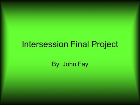 Intersession Final Project By: John Fay. What I Learned in Intersession In my intersession, we built catapults, trebuchets, rockets, slingshots, and bridges.
