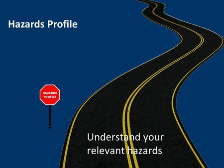 Hazards Profile Understand your relevant hazards.