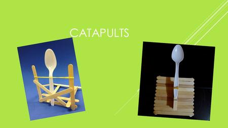 CATAPULTS. PURPOSE THE REASON I AM DOING THIS PROJECT IS:  To see how far the egg goes when launching it with a catapult we designed.