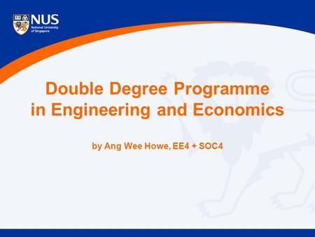 Double Degree Programme in Engineering and Economics by Ang Wee Howe, EE4 + SOC4.