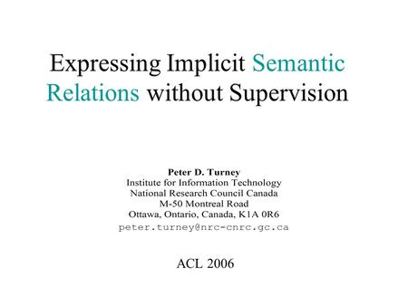 Expressing Implicit Semantic Relations without Supervision ACL 2006.