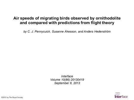 Air speeds of migrating birds observed by ornithodolite and compared with predictions from flight theory by C. J. Pennycuick, Susanne Åkesson, and Anders.