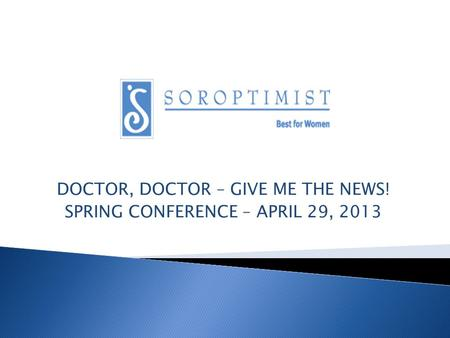DOCTOR, DOCTOR – GIVE ME THE NEWS! SPRING CONFERENCE – APRIL 29, 2013.