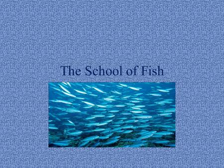 The School of Fish. There once was a school of fish. They were magical fish they could change in to anything they wanted to.