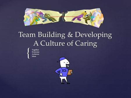 { Team Building & Developing A Culture of Caring TogetherEveryoneAchievesMore.
