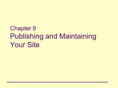 Chapter 9 Publishing and Maintaining Your Site. 2 Principles of Web Design Chapter 9 Objectives Understand the features of Internet Service Providers.